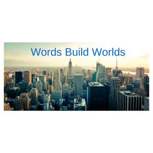 Words Build Worlds