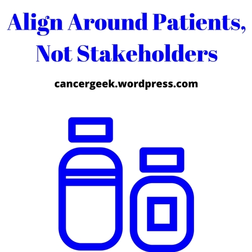 Align Around Patients, Not Stakeholders